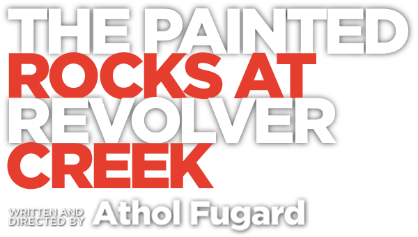 The Painted Rocks at Revolver Creek, written and directed by Athol Fugard