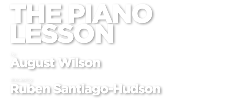 The Piano Lesson, by August Wilson, directed by Ruben Santiago-Hudson