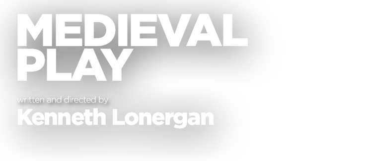 Medieval Play, written and directed by Kenneth Lonergan