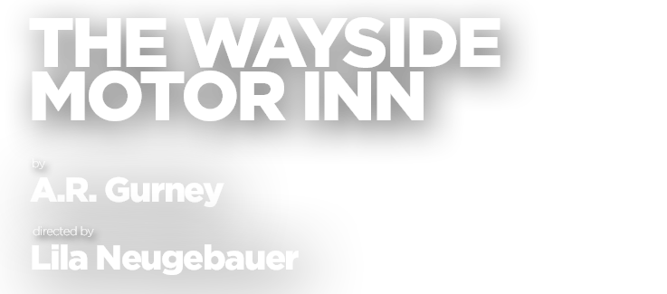 The Wayside Motor Inn, by A.R. Gurney, directed by Lila Neugebauer