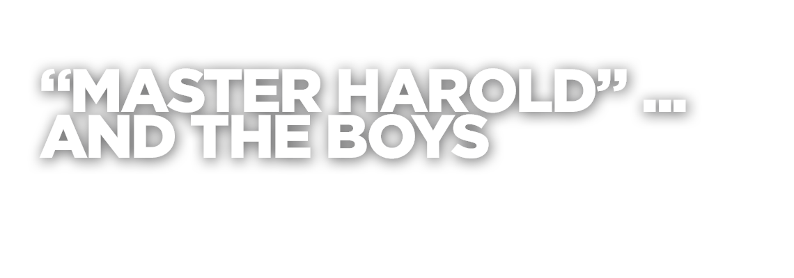 issue of slavery in master harold and the boys by athol fugard Everything i have written before has been a journey to this—athol fugard  master haroldand the boys,  bodies exploited through slavery and.